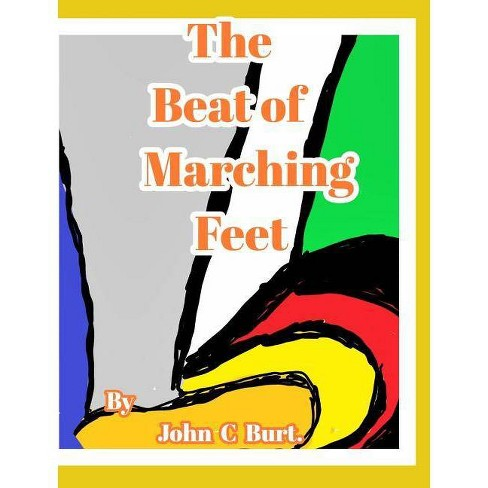 The Beat of Marching Feet. - by  John C Burt (Hardcover) - image 1 of 1
