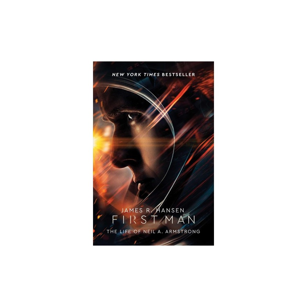 First Man : The Life of Neil A. Armstrong - by James R. Hansen (Paperback)