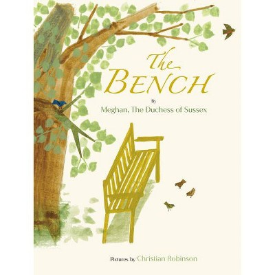 The Bench - by Meghan, The Duchess of Sussex & Illustrated by Christian Robinson (Hardcover)