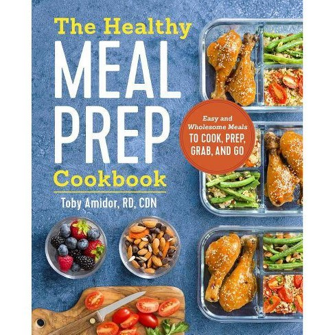 Healthy Meal Prep Cookbook : Easy and Wholesome Meals to Cook, Prep, Grab, and Go (Paperback) (Toby - by Toby Amidor - image 1 of 1