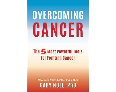 Overcoming Cancer : The 5 Most Powerful Tools for Fighting Cancer (Reprint) (Paperback) (Ph.D. Gary - image 1 of 1