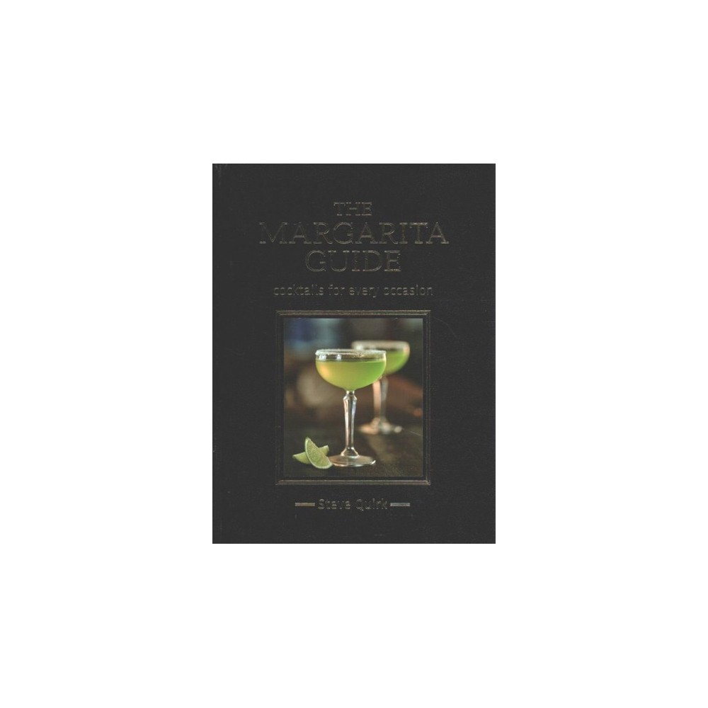 Margarita Guide : Cocktails for Every Occasion (Hardcover) (Steve Quirk)