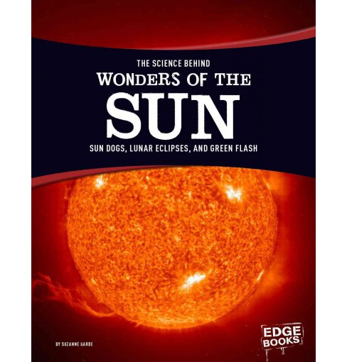 Science Behind Wonders of the Sun : Sun Dogs, Lunar Eclipses, and Green Flash (Paperback) (Suzanne - image 1 of 1