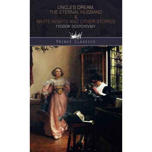 Uncle's Dream, The Eternal Husband & White Nights and Other Stories - (Prince Classics) by  Fyodor Dostoyevsky (Hardcover) - image 1 of 1