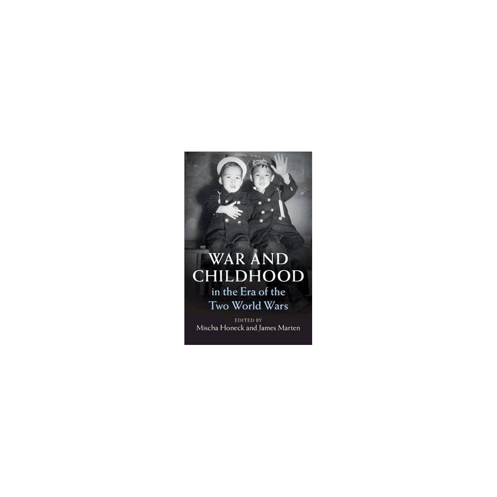 War and Childhood in the Era of the Two World Wars - (Hardcover)