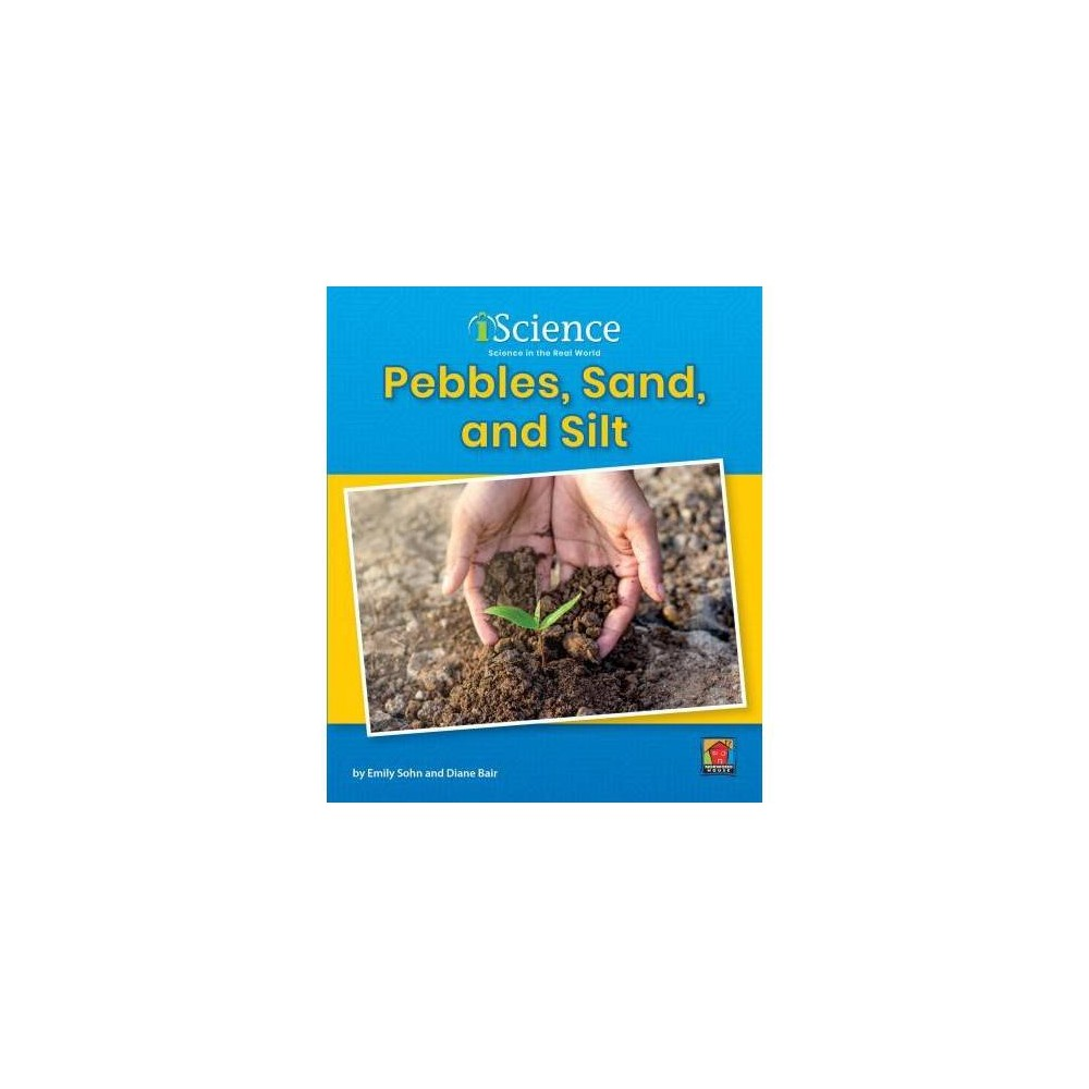 Pebbles, Sand, & Silt - (Iscience: Level A) by Emily Sohn (Paperback)