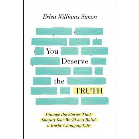 You Deserve the Truth : Change the Stories That Shaped Your World and Build a World-changing Life - image 1 of 1
