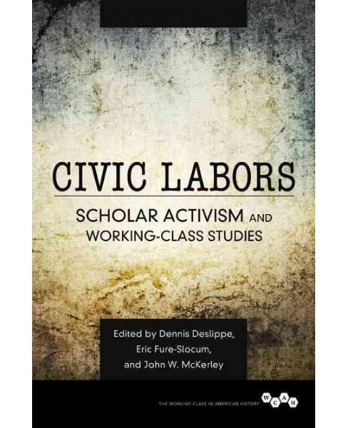 Civic Labors : Scholar Activism and Working-Class Studies (Hardcover) (John W.  Mckerley) - image 1 of 1