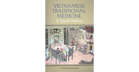 Vietnamese Traditional Medicine : A Social History (Paperback) (C. Michele Thompson) - image 1 of 1