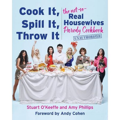 Cook It, Spill It, Throw It - by  Stuart O'Keeffe & Amy Phillips (Hardcover)
