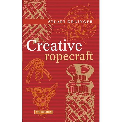 Creative Ropecraft - 4 Edition by  Stuart Grainger (Paperback) - image 1 of 1