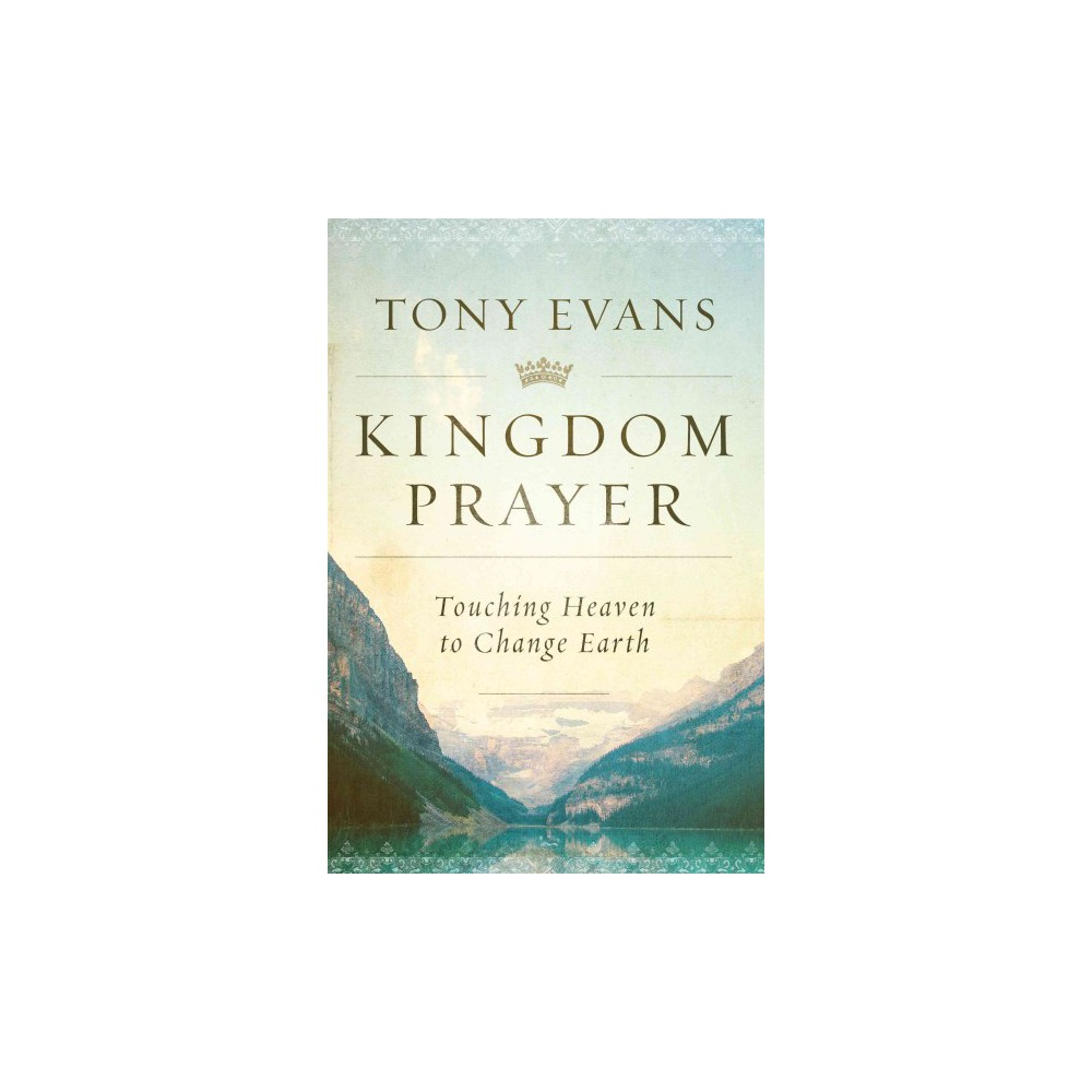 Kingdom Prayer : Touching Heaven to Change Earth (Hardcover) (Tony Evans)