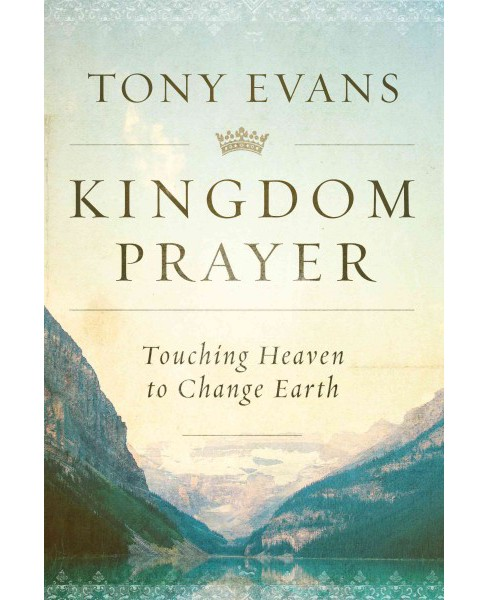 Kingdom Prayer : Touching Heaven to Change Earth (Hardcover) (Tony Evans) - image 1 of 1