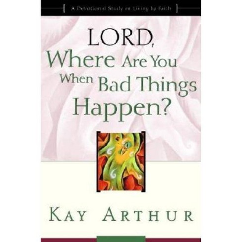 Lord, Where Are You When Bad Things Happen? - by  Kay Arthur (Paperback) - image 1 of 1