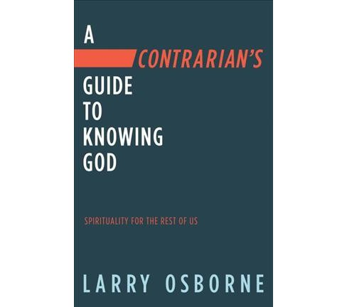 Contrarian's Guide to Knowing God : Spirituality for the Rest of Us - Revised by Larry Osborne - image 1 of 1