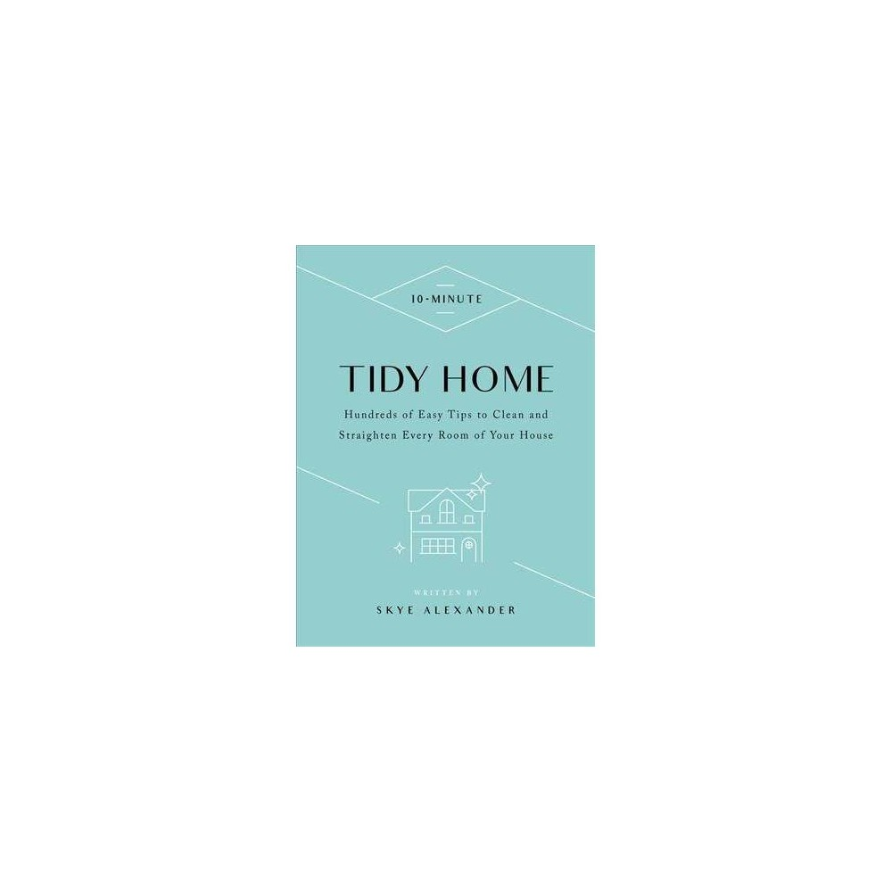 10-minute Tidy Home : Hundreds of Easy Tips to Straighten and Clean Every Room of Your House