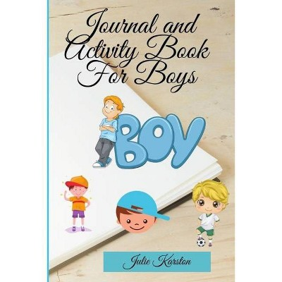 Journal and Activity Book for Boys - by  Julie Karston (Paperback)