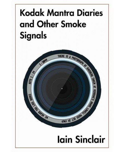 Kodak Mantra Diaries and Other Smoke Signals (Hardcover) (Iain Sinclair) - image 1 of 1