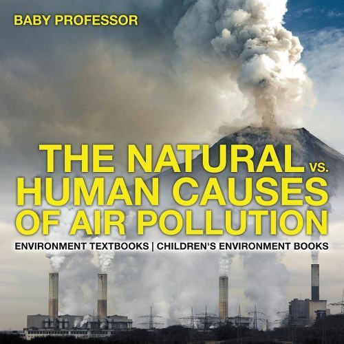The Natural vs. Human Causes of Air Pollution - by Baby Professor (Paperback)