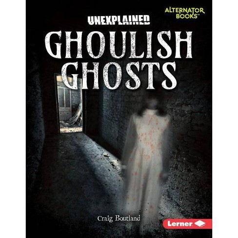 Ghoulish Ghosts - (Unexplained (Alternator Books (R) )) by  Craig Boutland (Hardcover) - image 1 of 1