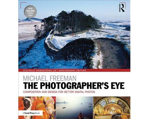 Photographer's Eye : Composition and Design for Better Digital Photos -  by Michael Freeman (Paperback) - image 1 of 1
