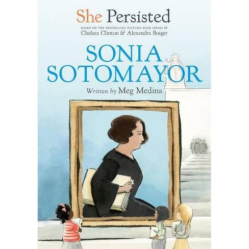 She Persisted: Sonia Sotomayor - by Meg Medina & Chelsea Clinton (Paperback) - image 1 of 1