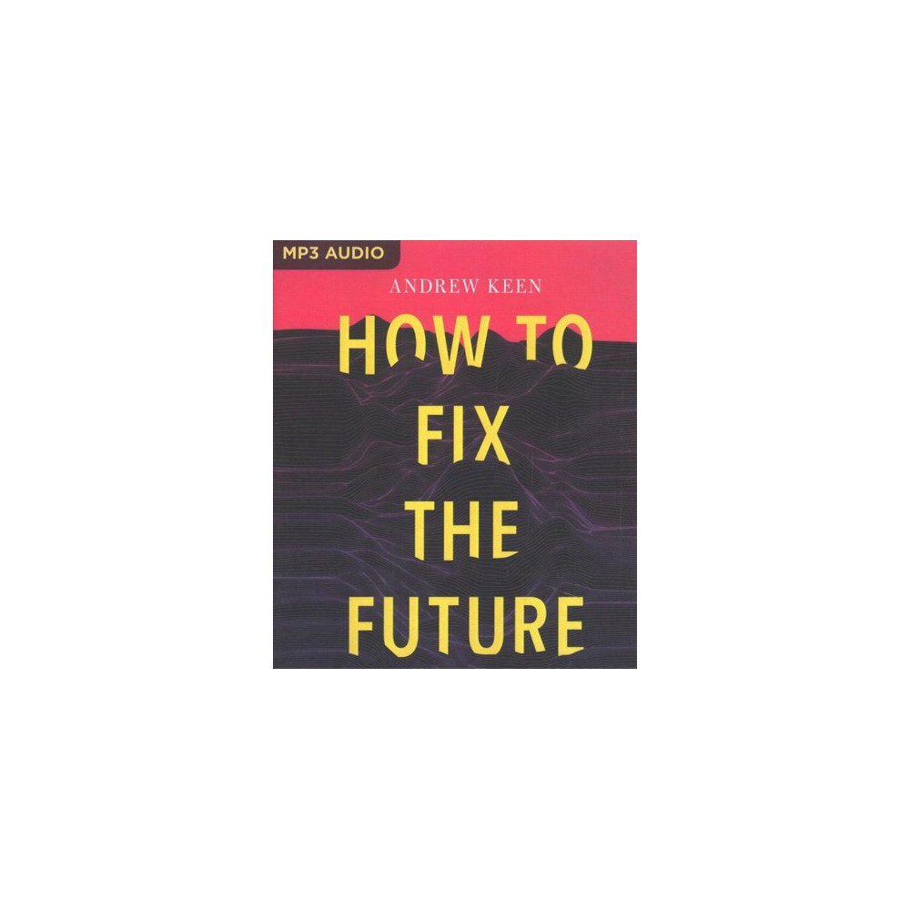 How to Fix the Future - by Andrew Keen (MP3-CD)