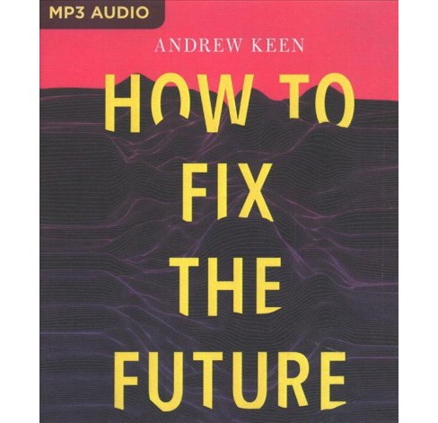 How to Fix the Future -  by Andrew Keen (MP3-CD) - image 1 of 1