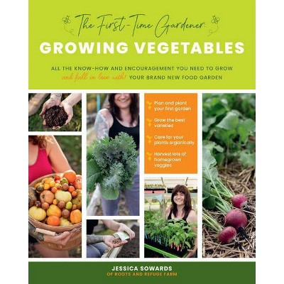 The First-Time Gardener: Growing Vegetables - (The First-Time Gardener's Guides) by  Jessica Sowards (Paperback)