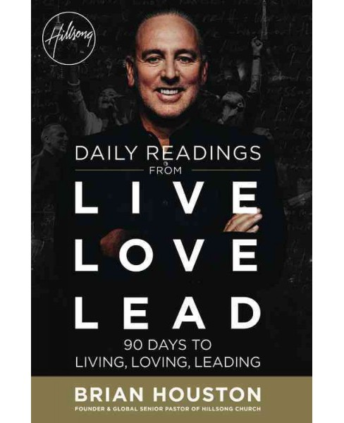 Daily Readings from Live Love Lead : 90 Days to Living, Loving, Leading (Paperback) (Brian Houston) - image 1 of 1