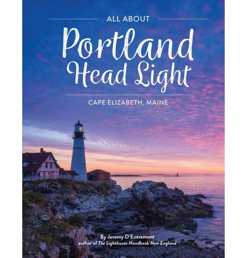 All About Portland Head Light : Cape Elizabeth, Maine -  by Jeremy D'Entremont (Paperback) - image 1 of 1