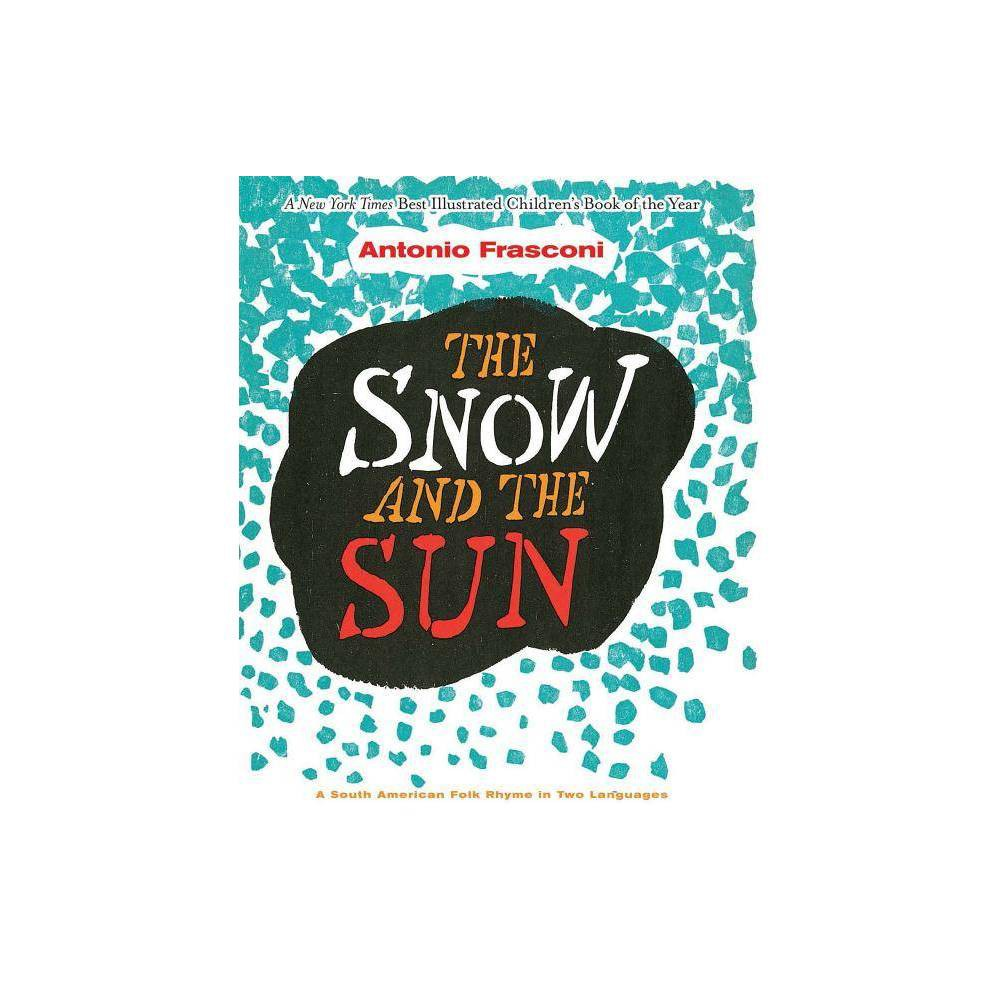 The Snow And The Sun La Nieve Y El Sol By Antonio Frasconi Hardcover