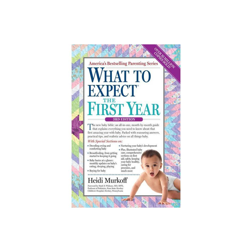 What to Expect the First Year (Paperback) by Heidi Murkoff and Sharon Mazel Some things about babies, happily, will never change. They still arrive warm, cuddly, soft, and smelling impossibly sweet. But how moms and dads care for their brand-new bundles of baby joy has changed?and now, so has the new-baby bible. Announcing the completely revised third edition of What to Expect the First Year. With over 10.5 million copies in print, First Year is the world?s best-selling, best-loved guide to the instructions that babies don?t come with, but should. And now, it?s better than ever. Every parent?s must-have/go-to is completely updated. Keeping the trademark month-by-month format that allows parents to take the potentially overwhelming first year one step at a time, First Year is easier-to-read, faster-to-flip-through, and new-family-friendlier than ever?packed with even more practical tips, realistic advice, and relatable, accessible information than before. Illustrations are new, too. Among the changes: Baby care fundamentals?crib and sleep safety, feeding, vitamin supplements?are revised to reflect the most recent guidelines. Breastfeeding gets more coverage, too, from getting started to keeping it going. Hot-button topics and trends are tackled: attachment parenting, sleep training, early potty learning (elimination communication), baby-led weaning, and green parenting (from cloth diapers to non-toxic furniture). An all-new chapter on buying for baby helps parents navigate through today?s dizzying gamut of baby products, nursery items, and gear. Also new: tips on preparing homemade baby food, the latest rmendations on starting solids, research on the impact of screen time (TVs, tablets, apps, computers), and?For Parents? boxes that focus on mom?s and dad?s needs. Throughout, topics are organized more intuitively than ever, for the best user experience possible.