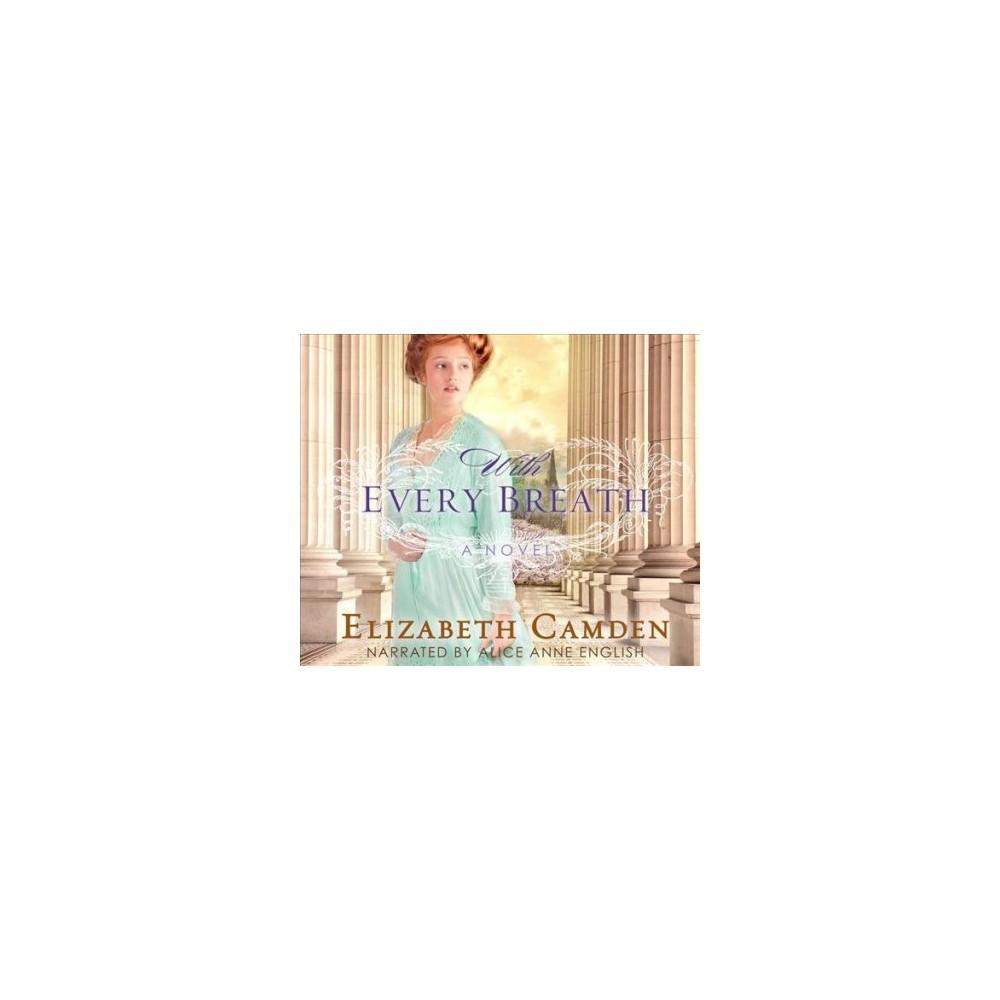 With Every Breath - Unabridged by Elizabeth Camden (CD/Spoken Word)