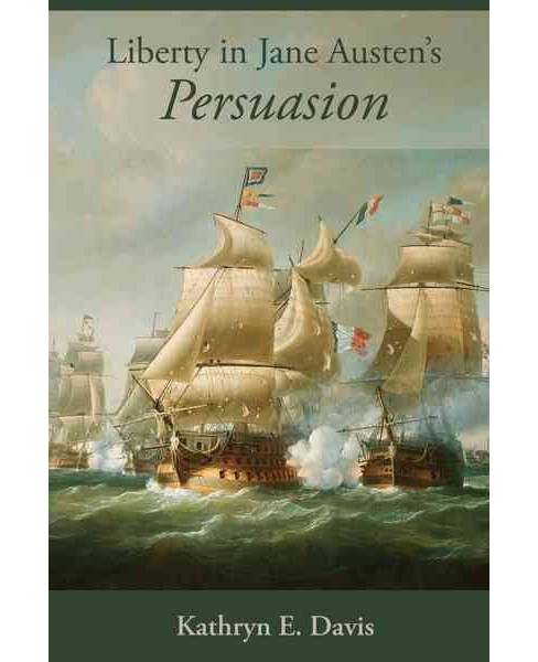 Liberty in Jane Austen's Persuasion (Hardcover) (Kathryn E. Davis) - image 1 of 1