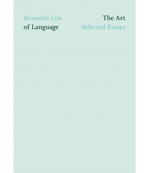 Art of Language : Selected Essays (Paperback) (Kenneth Cox) - image 1 of 1