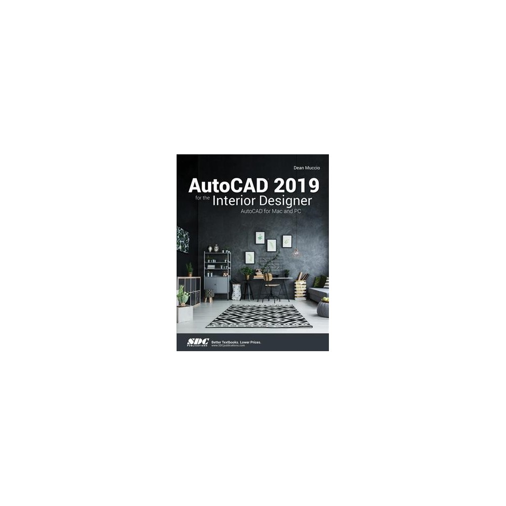 AutoCAD 2019 for the Interior Designer : Autocad for Mac and PC - by Dean Muccio (Paperback)