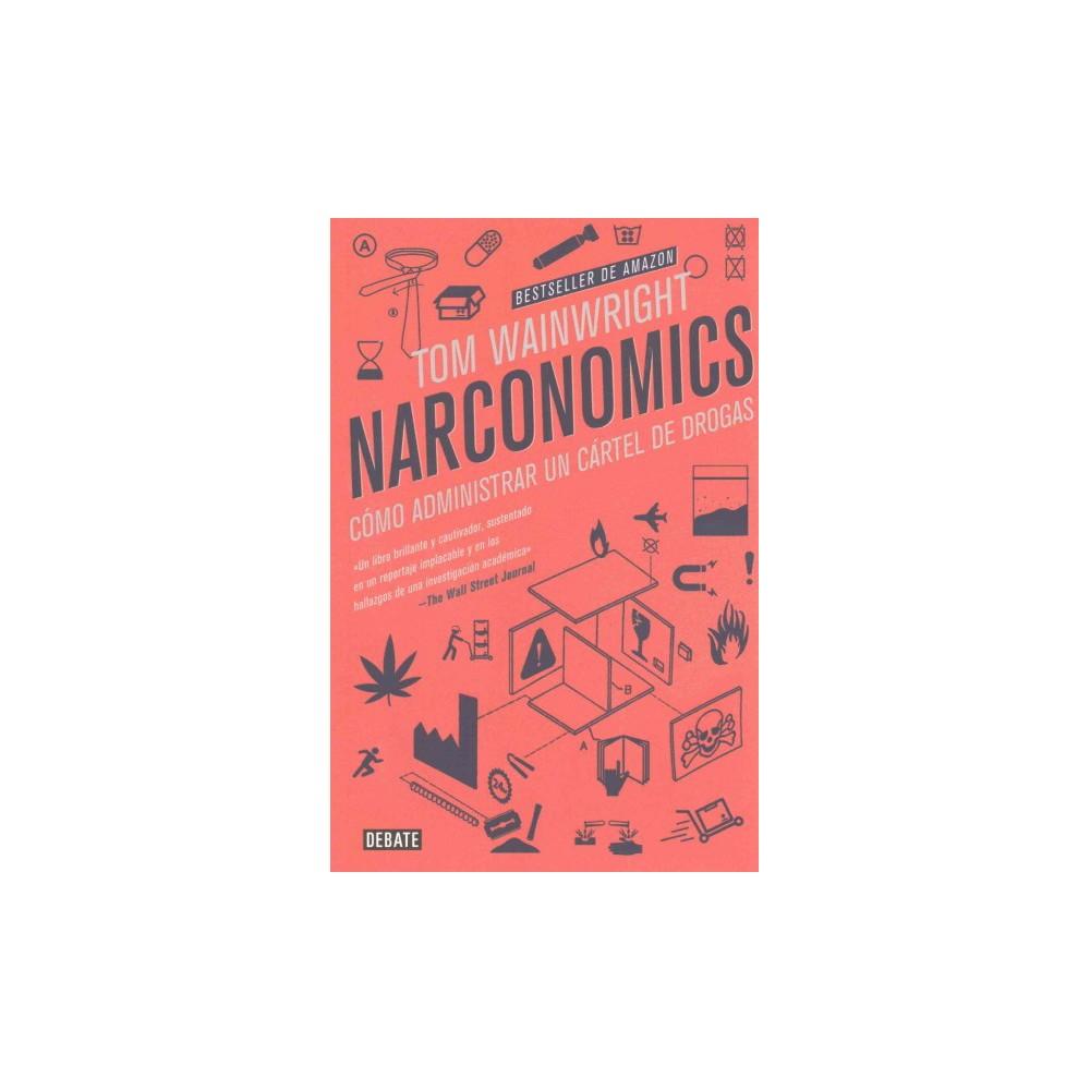 Narconomics : Como administrar un cartel de drogas / How to Run a Drug Cartel - (Paperback)