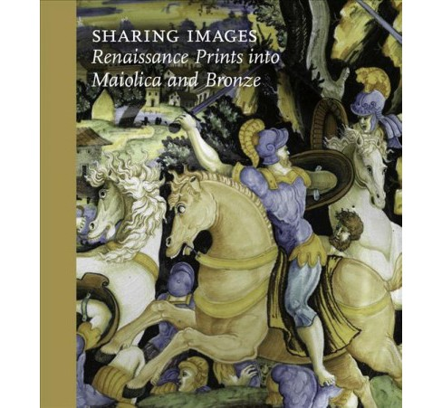 Sharing Images : Renaissance Prints into Ceramic and Bronze -  by Jamie Gabbarelli (Hardcover) - image 1 of 1
