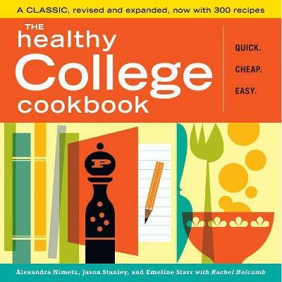 The Healthy College Cookbook - 2nd Edition by  Alexandra Nimetz & Jason Stanley & Emeline Starr (Paperback)