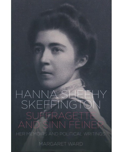Hanna Sheehy Skeffington : Suffragette and Sinn Feiner: Her Memoirs and Political Writings (Hardcover) - image 1 of 1