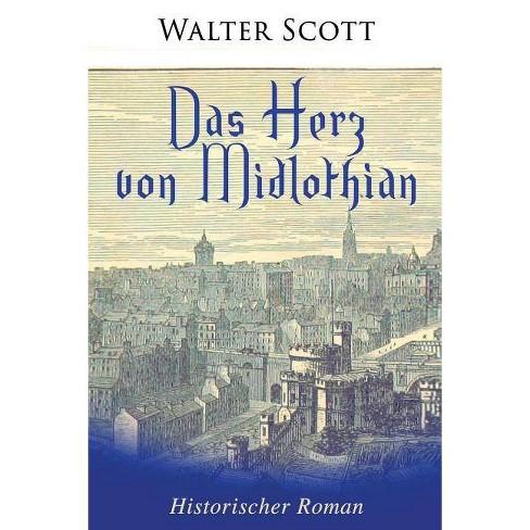 Das Herz Von Midlothian: Historischer Roman - by  Walter Scott (Paperback) - image 1 of 1