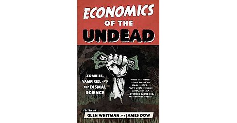 Economics of the Undead : Zombies, Vampires, and the Dismal Science (Reprint) (Paperback) - image 1 of 1