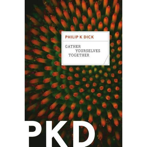Gather Yourselves Together - by  Philip K Dick (Paperback) - image 1 of 1