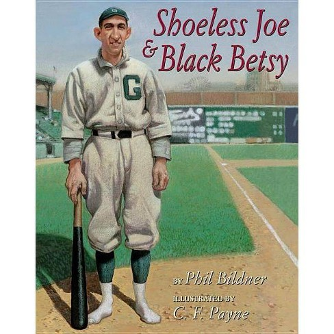 Shoeless Joe and Black Betsy - by  Phil Bildner (Hardcover) - image 1 of 1