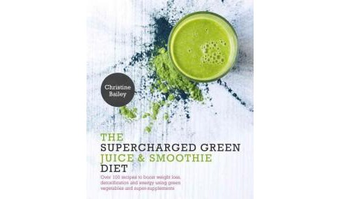Supercharged Green Juice & Smoothie Diet : Over 100 Recipes to Boost Weight Loss, Detoxification and - image 1 of 1