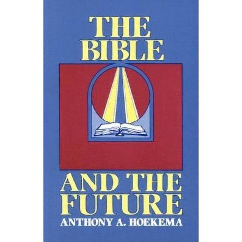 The Bible and the Future - by  Anthony A Hoekema (Paperback) - image 1 of 1