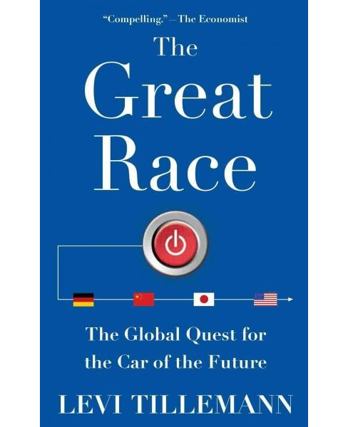 Great Race : The Global Quest for the Car of the Future (Reprint) (Paperback) (Levi Tillemann) - image 1 of 1
