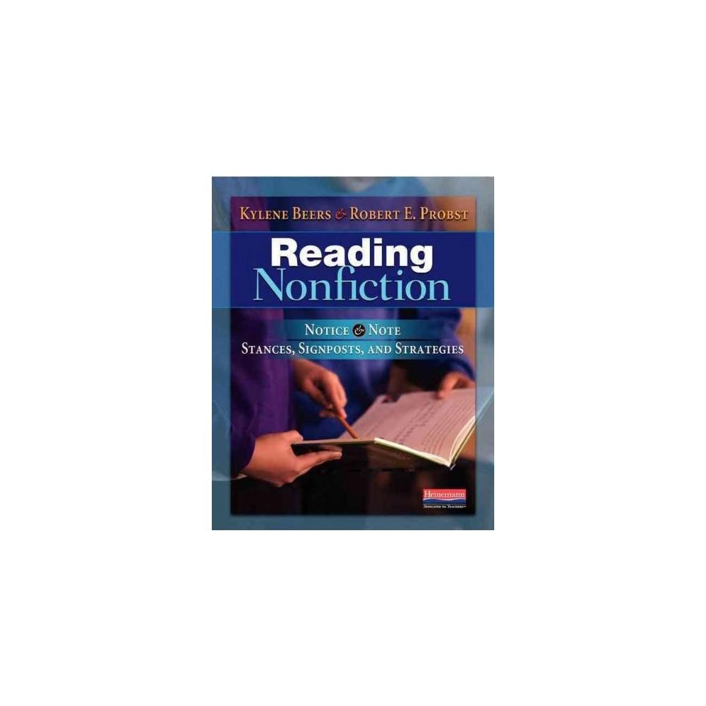 Reading Nonfiction : Notice & Note Stances, Signposts, and Strategies (Paperback) (Kylene Beers & Robert Reading Nonfiction : Notice & Note Stances, Signposts, and Strategies (Paperback) (Kylene Beers & Robert