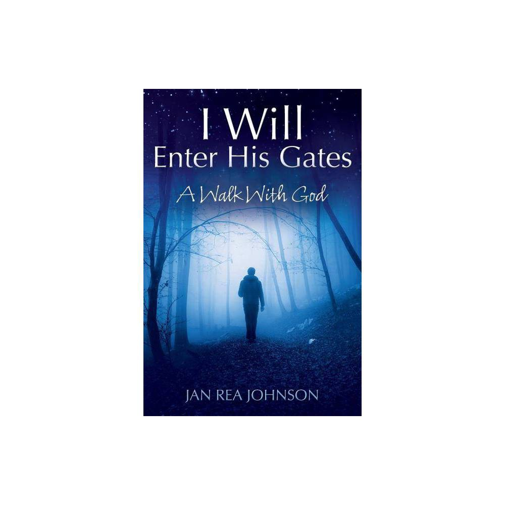 I Will Enter His Gates By Jan Rea Johnson Paperback